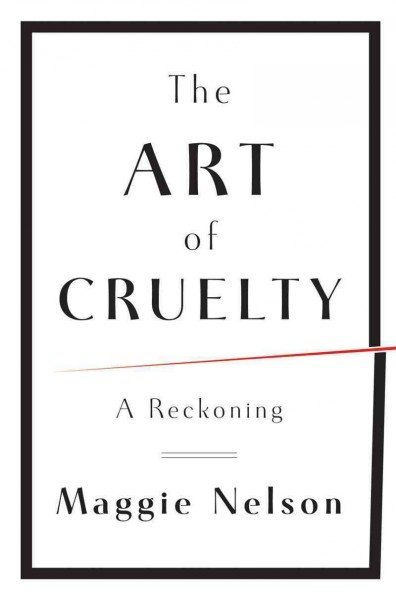 book cover for the art of cruelty by maggie nelson